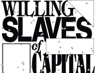 Lordon_willing_slaves_of_capital_front_cover_300dpi-eaab12dc7a445d60c015d048210270e4-87f457acad150cb93c59c8d56e62906b-